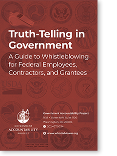Truth-Telling in Government: A Guide to Whistleblowing for Federal Employees, Contractors, & Grantees